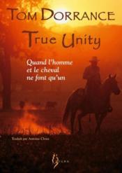 True unity ; quand l'homme et le cheval ne font qu'un - Couverture - Format classique