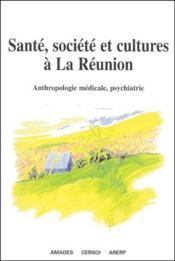 Sante, societe et cultures a La Reunion ; anthropologie medicale, psychiatrie - Couverture - Format classique