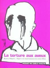 La torture aux aveux ; guerre d'Algérie : l'appel à la reconnaissance du crime d'Etat - Intérieur - Format classique