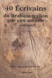 40 écrivains du brabant wallon par eux-mêmes ; 1995-2005 - Couverture - Format classique