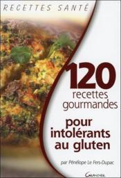 120 recettes gourmandes pour intolerants au gluten - Couverture - Format classique