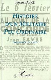 Histoire d'un militaire peu ordinaire ; fragments du siècle - Couverture - Format classique