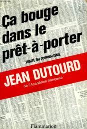 Ca Bouge Dans Le Pret A Porter. Traite Du Journalisme. - Couverture - Format classique