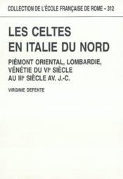 Les Celtes En Italie Du Nord. Piemont Oriental, Lombardie, Venetie Du Vie Siecle Au Iiie Siecle Av. - Couverture - Format classique