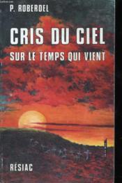 Cris Du Ciel Sur Le Temps Qui Vient - Couverture - Format classique