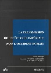 La Transmission De L'Ideologie Imperiale Dans L'Occident Romain - Intérieur - Format classique