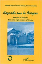 Regards sur le Borgou ; pouvoir et alterité dans une région ouest-africaine - Couverture - Format classique