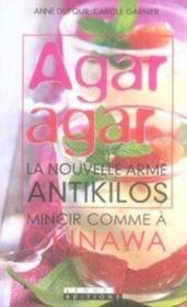 Agar-agar ; la nouvelle arme antikilos ; mincir comme à okinawa - Couverture - Format classique