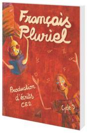 Francais Pluriel ; Ce2 ; Manuel De Production D'Ecrits - Couverture - Format classique