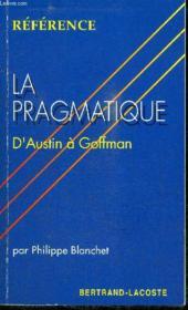 La pragmatique ; d'Austin à Goffman - Couverture - Format classique