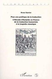 Pour une poétique de la traduction ; l'hécube d'Euripide en France de la traduction humaniste à la tragédie classique - Intérieur - Format classique
