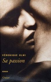 Sa passion  - Véronique Olmi
