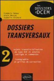 Dossiers Tranversaux Volume 2 Sujets Transdisciplinaires De Type Ecn Et Annales Corrigees Commentees - Intérieur - Format classique