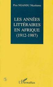 Les Annees Litteraires En Afrique, 1912-1987 - Intérieur - Format classique
