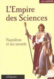 L'Empire Des Sciences Napoleon Et Ses Savants - Couverture - Format classique