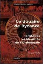 Le Douaire De Byzance Territoires Et Identites De L'Orthodoxie - Couverture - Format classique