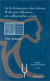 De la frequence des lettres et de son influence en calligraphie arabe - Couverture - Format classique