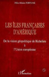 Les Iles Francaises D'Amerique ; De La Vision Geopolitique De Richelieu A L'Union Europeenne - Intérieur - Format classique