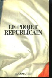 Le Projet Republicain. Programme Du Parti Republicain. - Couverture - Format classique