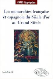 Les Monarchies Francaise Et Espagnole Du Siecle D'Or Au Grand Siecle - Couverture - Format classique
