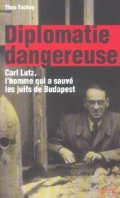 Diplomatie Dangereuse ; Carl Lutz, L'Homme Qui A Sauve Les Juifs De Budapest - Intérieur - Format classique