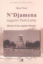 N'Djamena, naguère Fort-Lamy ; histoire d'une capitale africaine - Intérieur - Format classique