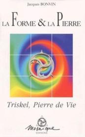La forme & la pierre ; triskel, pierre de vie - Couverture - Format classique