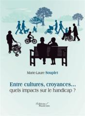 Entre cultures, croyances... quels impacts sur le handicap ? - Couverture - Format classique
