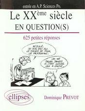 Le Xxe Siecle En Question(S) 625 Petites Reponses Entree En Ap Sciences Po - Intérieur - Format classique