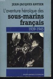 Aventure Heroique Sous-Marins Francais - Couverture - Format classique