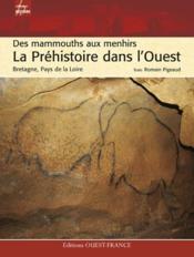 La préhistoire dans l'ouest ; des mammouths aux menhirs ; bretagne, normandie, pays de la loire - Couverture - Format classique