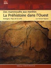 La préhistoire dans l'ouest ; des mammouths aux menhirs ; bretagne, normandie, pays de la loire - Intérieur - Format classique