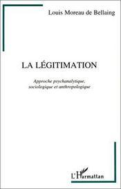 La légitimation ; approche psychanalytique, sociologique et anthropologique - Intérieur - Format classique