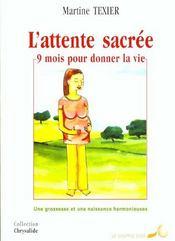 L'Attente Sacree ; Neuf Mois Pour Donner La Vie - Intérieur - Format classique