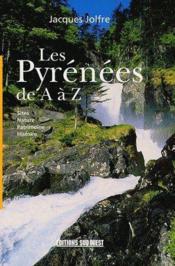 Les Pyrénées de A à Z ; sites, nature, patrimoine, histoire - Couverture - Format classique
