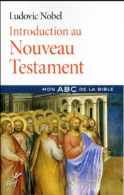 Vente livre :  Introduction au Nouveau Testament  - Ludovic Nobel