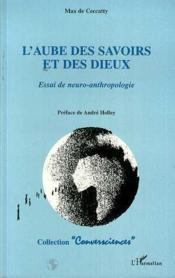 Aube Des Savoirs Et Des Dieux (L') Essai De Neuro-Anth - Couverture - Format classique