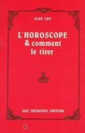 Horoscope Et Comment Le Tirer - Couverture - Format classique