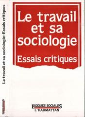 Travail Et Sa Sociologie Essais Critiques - Couverture - Format classique