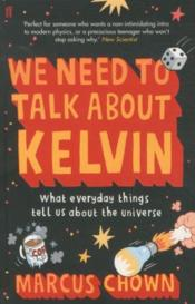 Vente livre :  We Need to Talk About Kelvin ; What Everyday Things Tell Us About the Universe  - Marcus Chown