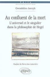 Au Confluent De La Mort L'Universel Et Le Singulier Dans La Philosophie De Hegel - Intérieur - Format classique