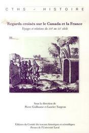 Regards Croises Sur Le Canada Et La France ; Voyages Et Relations Du Xvi Au Xx Siecle - Intérieur - Format classique