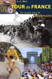 Tour de france ; en route pour le centenaire - Couverture - Format classique