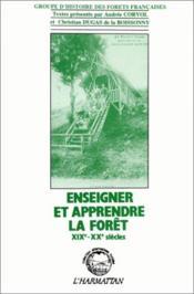 Enseigner et apprendre la forêt ; XIX et XX siècles - Couverture - Format classique