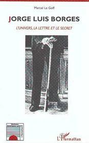 Jorge Luis Borges ; l'univers, la lettre et le secret - Intérieur - Format classique