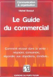 Le Guide Du Commercial. Comment Reussir Dans La Vente : Negocier, Convaincre, Re - Intérieur - Format classique