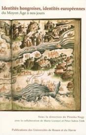 Identités hongroises, identités européennes du moyen âge à nos jours - Couverture - Format classique