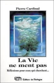 La Vie Ne Ment Pas - Reflexions Pour Ceux Qui Cherchent... - Couverture - Format classique