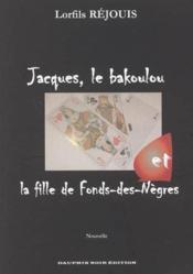 Jacques Le Bakoulou Et La Fille De Fonds-Des-Negres - Couverture - Format classique