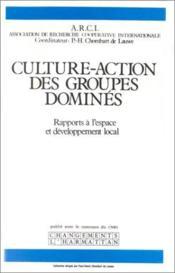 Culture-action des groupes dominés ; rapports à l'espace et développement local - Couverture - Format classique